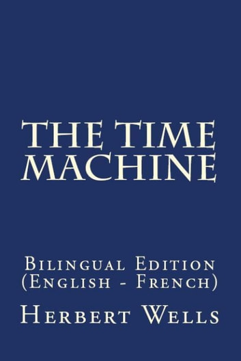 The Time Machine - Bilingual Edition (English – French) ebook by Herbert George Wells