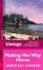 Making Her Way Home (Mills & Boon Vintage Superromance) ebook by Janice Kay Johnson