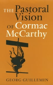 The Pastoral Vision of Cormac McCarthy ebook by Guillemin, Georg