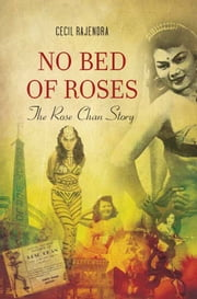 No Bed of Roses: The Rose Chan Story ebook by Cecil Rajendra