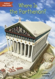 Where Is the Parthenon? ebook by Roberta Edwards,John Hinderliter,David Groff