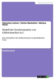 Modell der Synchronisation von Glühwürmchen in C - Das Liebesleben der Glühwürmchen in physikalischer Form ebook by Kobo.Web.Store.Products.Fields.ContributorFieldViewModel