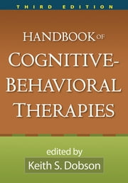 Handbook of Cognitive-Behavioral Therapies, Third Edition ebook by Keith S. Dobson, PhD