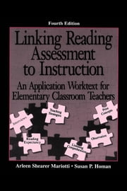 Linking Reading Assessment to Instruction: An Application Worktext for Elementary Classroom Teachers ebook by Shearer Mariotti, Arleen