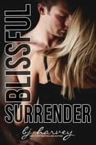 Blissful Surrender - Bliss, #3 ebook by BJ Harvey