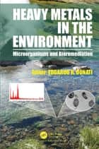Heavy Metals in the Environment - Microorganisms and Bioremediation ebook by Edgardo R. Donati