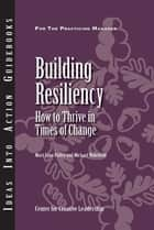 Building Resiliency: How to Thrive in Times of Change ebook by Pulley, Wakefield
