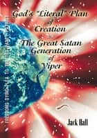 "Gods ""Literal"" Plan of Creation - vs.- the Great Satan Generation of Viper ebook by Jack Hall"