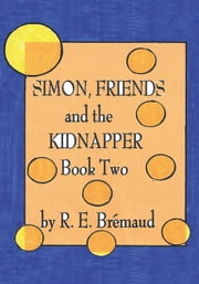 Simon, Friends, and the Kidnapper - Book Two ebook by R. E. Brémaud