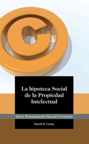 La Hipoteca Social de la Propiedad Intelectual ebook by David Carey