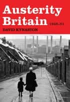 Austerity Britain, 1945-1951 ebook by David Kynaston