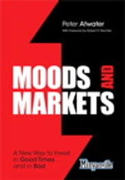 Moods and Markets - A New Way to Invest in Good Times and in Bad ebook by Peter Atwater