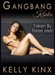 Taken By Three Men - Gangbang Kinks ebook by Kelly Kinx