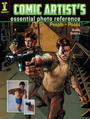 Comic Artist's Essential Photo Reference - People and Poses ebook by Buddy Scalera