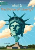 What Is the Statue of Liberty? ebook by Joan Holub, John Hinderliter, Who HQ