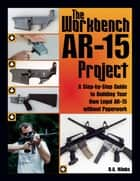 Workbench AR-15 Project ebook by D.A. Hanks