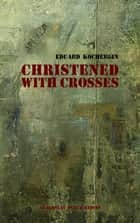 Christened with Crosses ebook by Eduard Kochergin