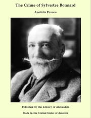 The Crime of Sylvestre Bonnard ebook by Anatole France