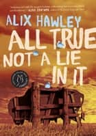 All True Not a Lie in It ebook by Alix Hawley