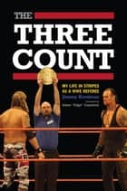 "Three Count, The - My Life in Stripes as a WWE Referee ebook by Jimmy Korderas, Adam ""Edge"" Copeland"