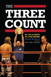 "Three Count, The - My Life in Stripes as a WWE Referee ebook by Jimmy Korderas,Adam ""Edge"" Copeland"