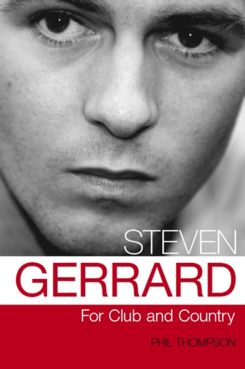 Steven Gerrard - For Club and Country ebook by Phil Thompson