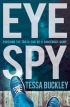 Eye Spy ebook by Tessa Buckley