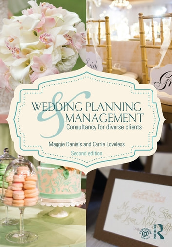 Wedding Planning and Management - Consultancy for Diverse Clients ebook by Maggie Daniels,Carrie Loveless