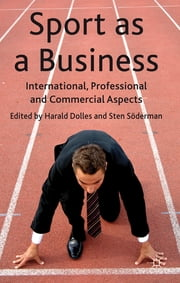 Sport as a Business - International, Professional and Commercial Aspects ebook by Professor Harald Dolles,Professor Sten Söderman