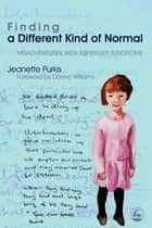 Finding a Different Kind of Normal - Misadventures with Asperger Syndrome ebook by Donna Williams, Yenn Purkis
