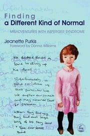 Finding a Different Kind of Normal - Misadventures with Asperger Syndrome ebook by Jeanette Purkis, Donna Williams
