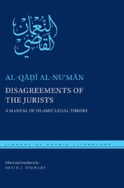 Disagreements of the Jurists - A Manual of Islamic Legal Theory ebook by Devin Stewart,al-Qadi al-Numan