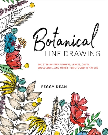 Botanical line drawing ebook by peggy dean 9780399582202 rakuten botanical line drawing 200 step by step flowers leaves cacti fandeluxe Image collections
