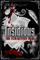 The Insidious - The Forgotten Soul ebook by T.K. Alice