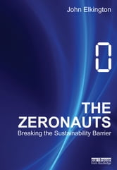 The Zeronauts - Breaking the Sustainability Barrier ebook by John Elkington