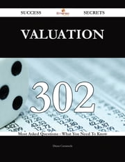 Valuation 302 Success Secrets - 302 Most Asked Questions On Valuation - What You Need To Know ebook by Diana Castaneda