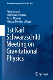 1st Karl Schwarzschild Meeting on Gravitational Physics ebook by Piero Nicolini,Matthias Kaminski,Jonas Mureika,Marcus Bleicher