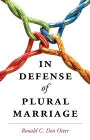 In Defense of Plural Marriage ebook by Ronald C. Den Otter
