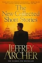 The New Collected Short Stories ebook by Jeffrey Archer