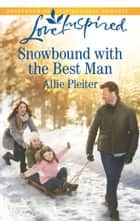 Snowbound With The Best Man (Mills & Boon Love Inspired) (Matrimony Valley, Book 2) ebook by Allie Pleiter