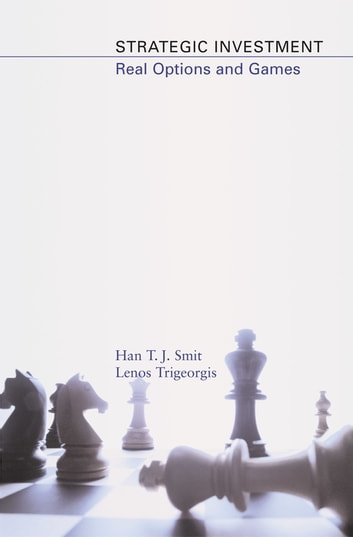 Strategic Investment - Real Options and Games ebook by Lenos Trigeorgis,Han T. J. Smit