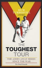 The Toughest Tour - The Ashes Away Series: 1946 to 2007 ebook by Huw Turbervill