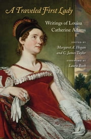 A Traveled First Lady ebook by Louisa Catherine Adams