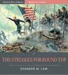Battles and Leaders of the Civil War: The Struggle for Round Top (Illustrated) eBook by Evander Law