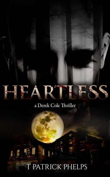 Heartless - a Derek Cole Suspense Mystery Thriller ebook by T Patrick Phelps