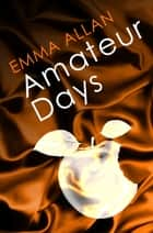 Amateur Days - Number 2 in series ebook by Emma Allan