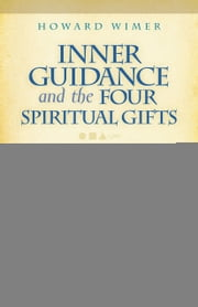 Inner Guidance and the Four Spiritual Gifts ebook by Wimer Howard