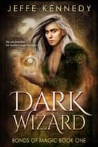 Dark Wizard - a Dark Fantasy Romance ebook by Jeffe Kennedy