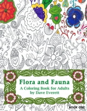 Flora & Fauna: A Coloring Book for Adults - Nature & Wildlife, #1 ebook by Dave Everett