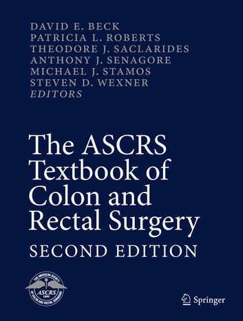 The ASCRS Textbook of Colon and Rectal Surgery - Second Edition ebook by